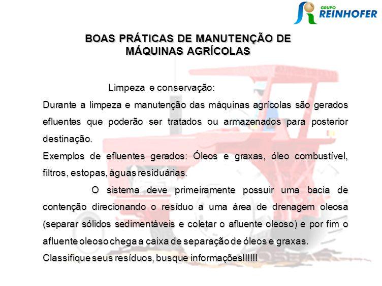 Limpeza e conservação: Limpeza e conservação: Durante a limpeza e manutenção das máquinas agrícolas são gerados efluentes que poderão ser tratados ou