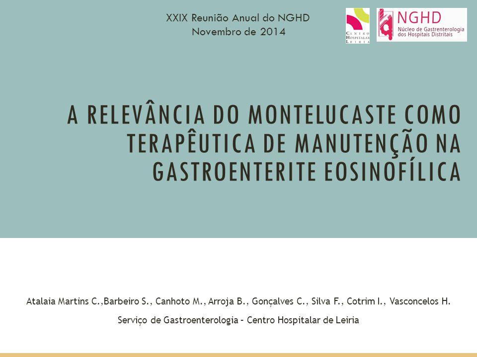 A RELEVÂNCIA DO MONTELUCASTE COMO TERAPÊUTICA DE MANUTENÇÃO NA GASTROENTERITE EOSINOFÍLICA Atalaia Martins C.,Barbeiro S., Canhoto M., Arroja B., Gonç