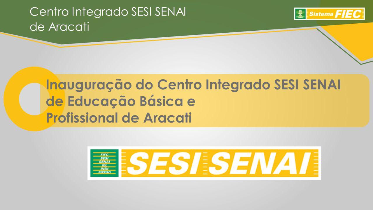 Inauguração do Centro Integrado SESI SENAI de Educação Básica e Profissional de Aracati
