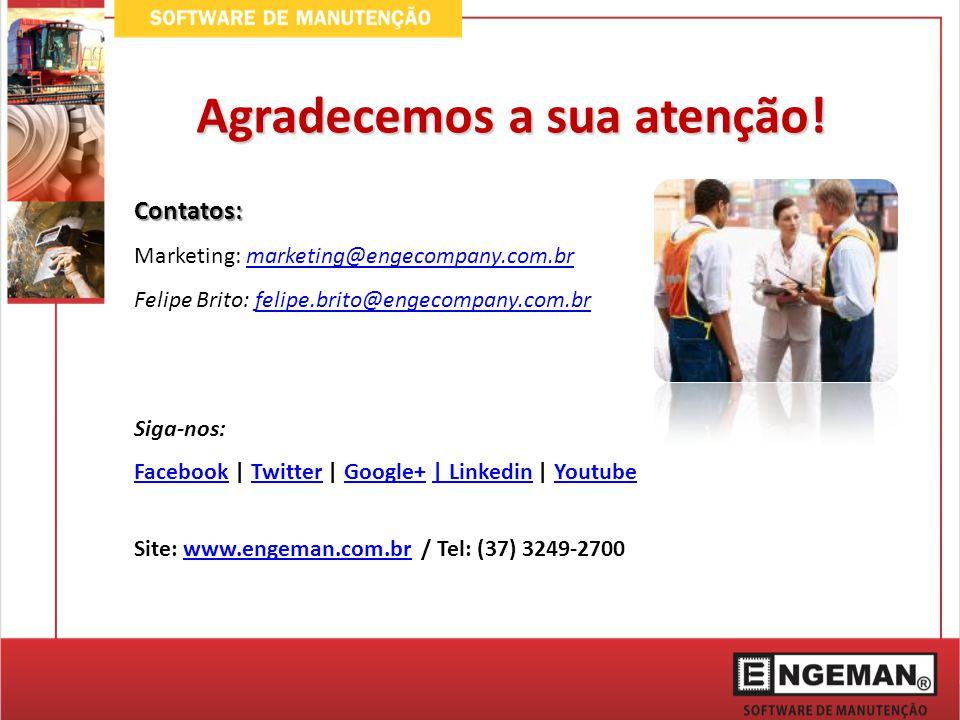 Agradecemos a sua atenção! Contatos: Marketing: marketing@engecompany.com.brmarketing@engecompany.com.br Felipe Brito: felipe.brito@engecompany.com.br