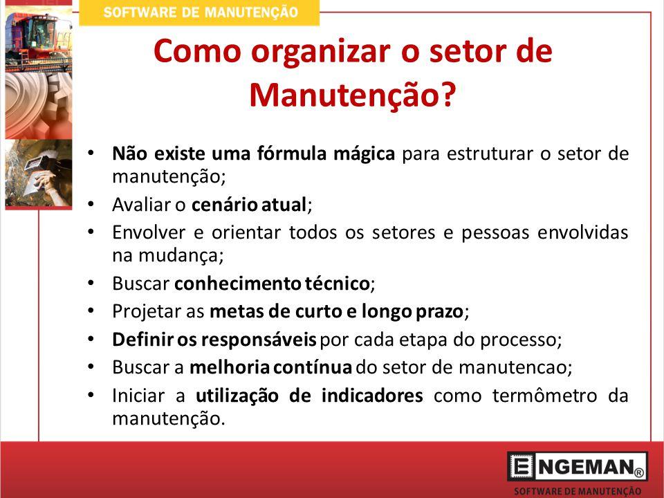 Não existe uma fórmula mágica para estruturar o setor de manutenção; Avaliar o cenário atual; Envolver e orientar todos os setores e pessoas envolvida