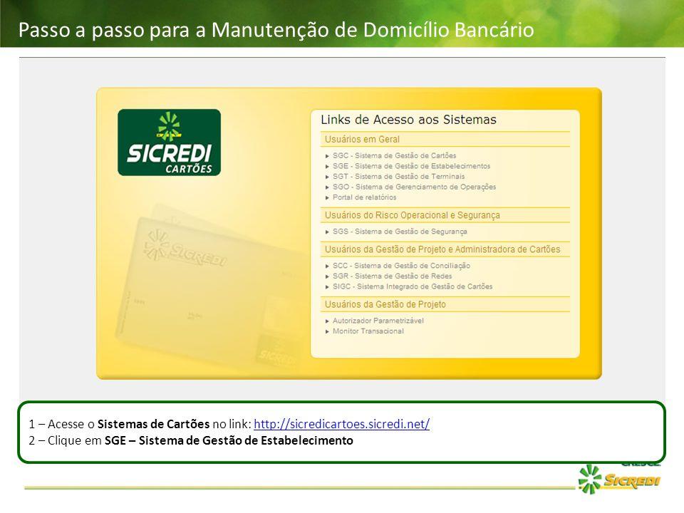 Passo a passo para a Manutenção de Domicílio Bancário 1 – Acesse o Sistemas de Cartões no link: http://sicredicartoes.sicredi.net/http://sicredicartoe