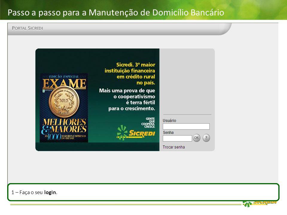 Passo a passo para a Manutenção de Domicílio Bancário 1 – Faça o seu login.