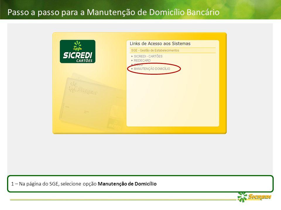 Passo a passo para a Manutenção de Domicílio Bancário 1 – Na página do SGE, selecione opção Manutenção de Domicílio