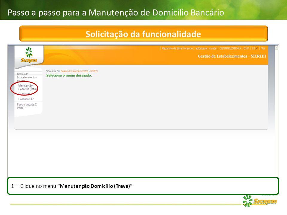 """Passo a passo para a Manutenção de Domicílio Bancário 1 – Clique no menu """"Manutenção Domicílio (Trava)"""" Solicitação da funcionalidade"""