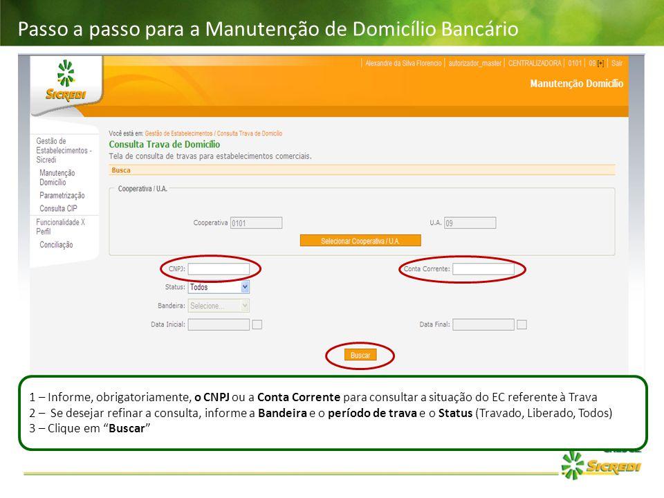 Passo a passo para a Manutenção de Domicílio Bancário 1 – Informe, obrigatoriamente, o CNPJ ou a Conta Corrente para consultar a situação do EC refere