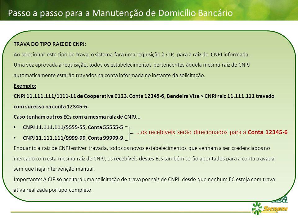 Passo a passo para a Manutenção de Domicílio Bancário TRAVA DO TIPO RAIZ DE CNPJ: Ao selecionar este tipo de trava, o sistema fará uma requisição à CI
