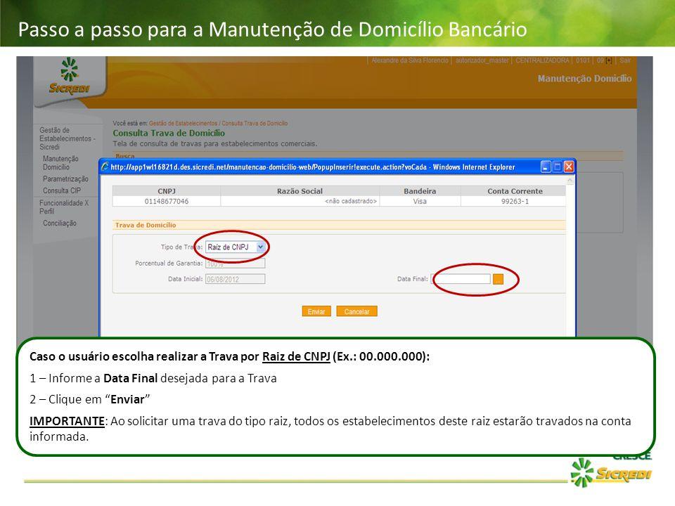 Passo a passo para a Manutenção de Domicílio Bancário Caso o usuário escolha realizar a Trava por Raiz de CNPJ (Ex.: 00.000.000): 1 – Informe a Data F
