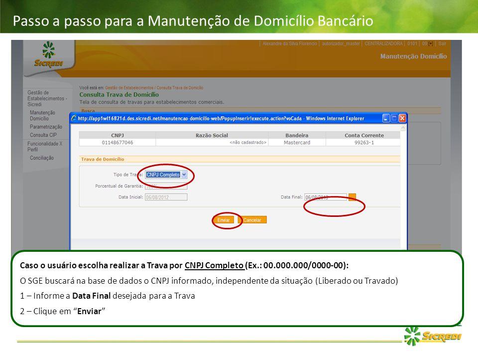 Passo a passo para a Manutenção de Domicílio Bancário Caso o usuário escolha realizar a Trava por CNPJ Completo (Ex.: 00.000.000/0000-00): O SGE busca