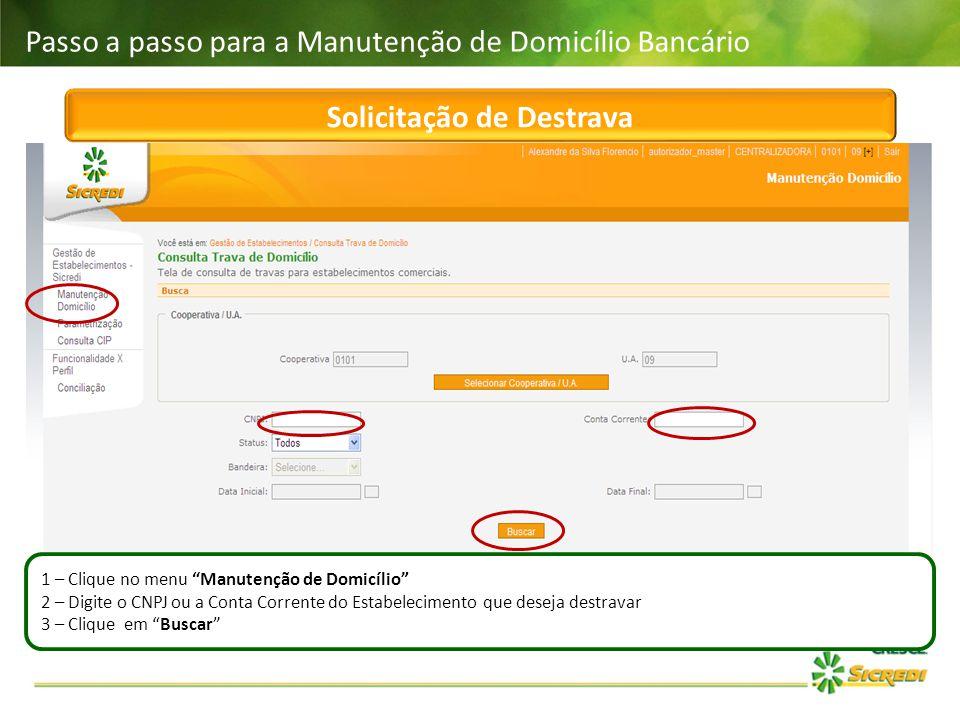 """Passo a passo para a Manutenção de Domicílio Bancário Solicitação de Destrava 1 – Clique no menu """"Manutenção de Domicílio"""" 2 – Digite o CNPJ ou a Cont"""