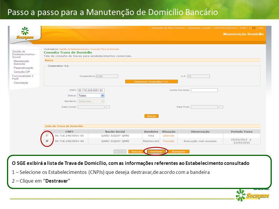 Passo a passo para a Manutenção de Domicílio Bancário O SGE exibirá a lista de Trava de Domicílio, com as informações referentes ao Estabelecimento co
