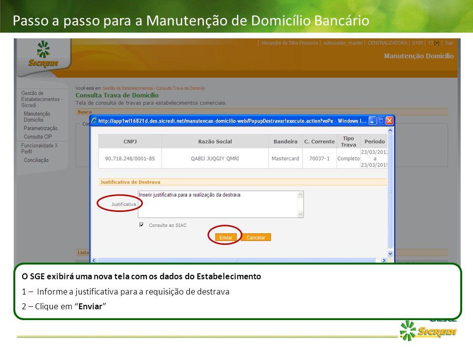 Passo a passo para a Manutenção de Domicílio Bancário O SGE exibirá uma nova tela com os dados do Estabelecimento 1 – Informe a justificativa para a r
