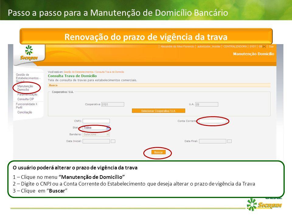Passo a passo para a Manutenção de Domicílio Bancário Renovação do prazo de vigência da trava O usuário poderá alterar o prazo de vigência da trava 1