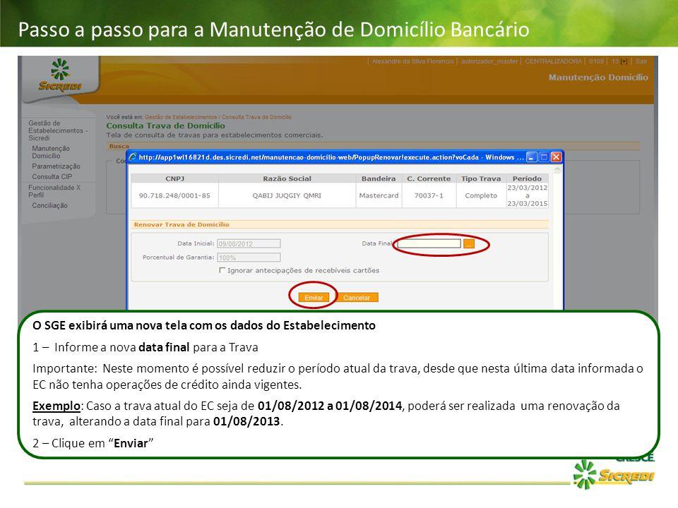 Passo a passo para a Manutenção de Domicílio Bancário O SGE exibirá uma nova tela com os dados do Estabelecimento 1 – Informe a nova data final para a