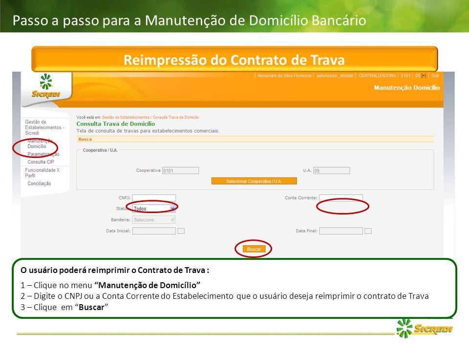Passo a passo para a Manutenção de Domicílio Bancário Reimpressão do Contrato de Trava O usuário poderá reimprimir o Contrato de Trava : 1 – Clique no