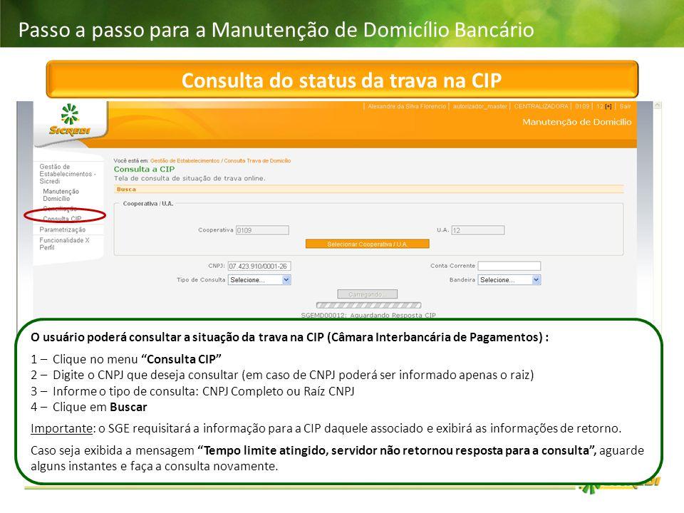 Passo a passo para a Manutenção de Domicílio Bancário Consulta do status da trava na CIP O usuário poderá consultar a situação da trava na CIP (Câmara