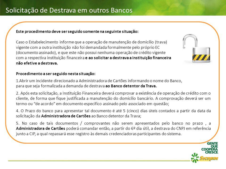 Solicitação de Destrava em outros Bancos Este procedimento deve ser seguido somente na seguinte situação: Caso o Estabelecimento informe que a operaçã