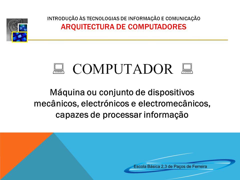 INTRODUÇÃO ÀS TECNOLOGIAS DE INFORMAÇÃO E COMUNICAÇÃO ARQUITECTURA DE COMPUTADORES Secundária ou memórias de massa: permitem guardar grandes quantidades de informação durante um tempo mais duradouro.