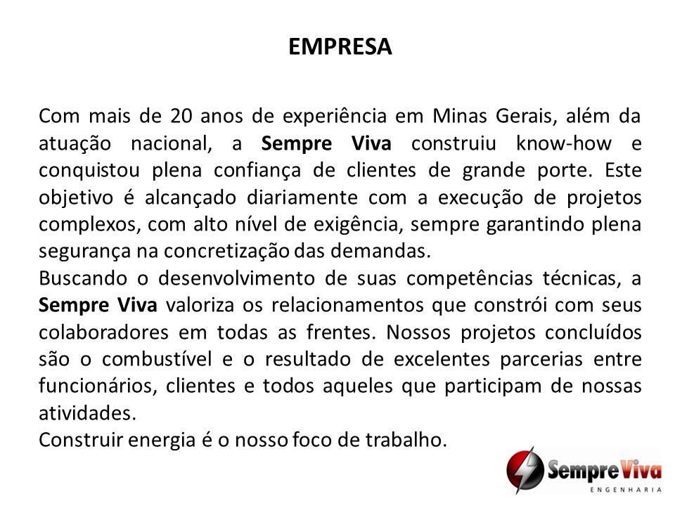 EMPRESA Com mais de 20 anos de experiência em Minas Gerais, além da atuação nacional, a Sempre Viva construiu know-how e conquistou plena confiança de clientes de grande porte.