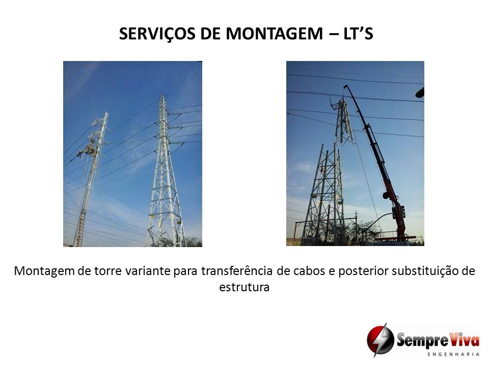 Montagem de torre variante para transferência de cabos e posterior substituição de estrutura SERVIÇOS DE MONTAGEM – LT'S