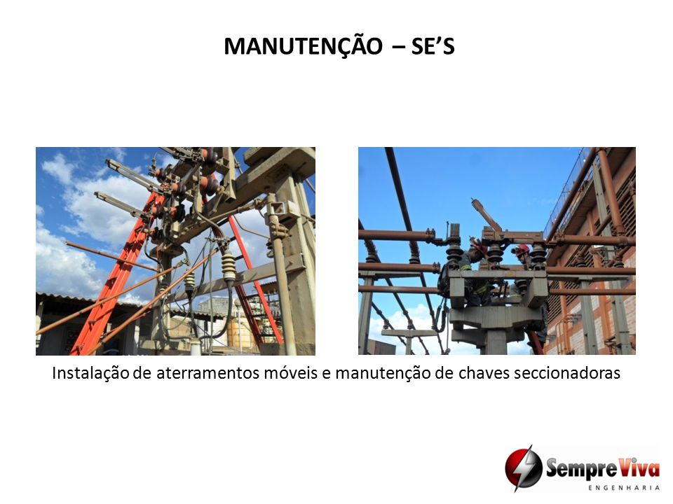 MANUTENÇÃO – SE'S Instalação de aterramentos móveis e manutenção de chaves seccionadoras