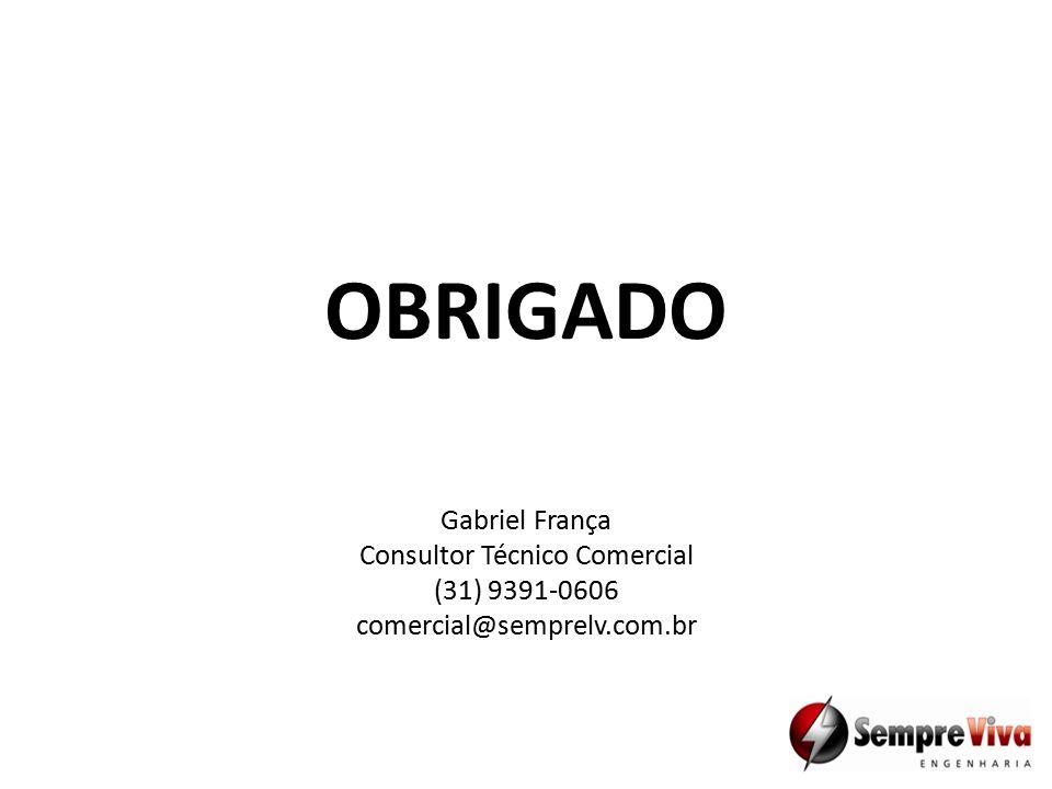 OBRIGADO Gabriel França Consultor Técnico Comercial (31) 9391-0606 comercial@semprelv.com.br