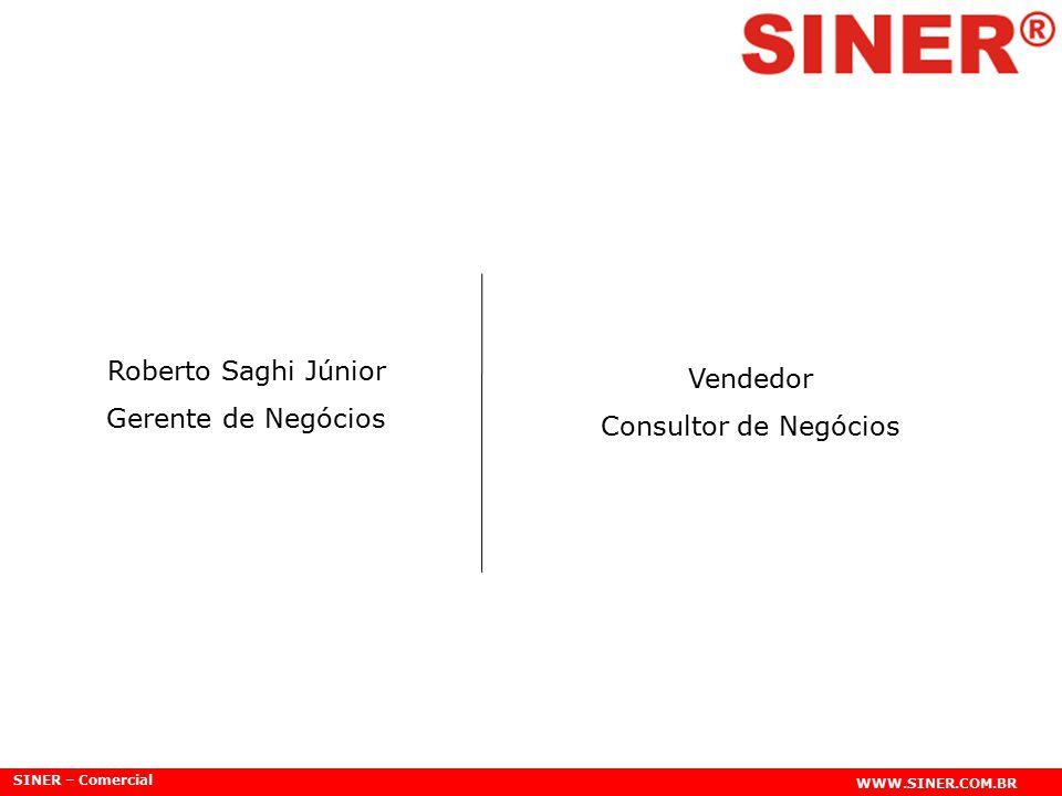 SINER – Comercial WWW.SINER.COM.BR Roberto Saghi Júnior Gerente de Negócios Vendedor Consultor de Negócios