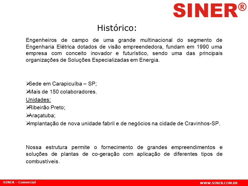 SINER – Comercial WWW.SINER.COM.BR Engenheiros de campo de uma grande multinacional do segmento de Engenharia Elétrica dotados de visão empreendedora,