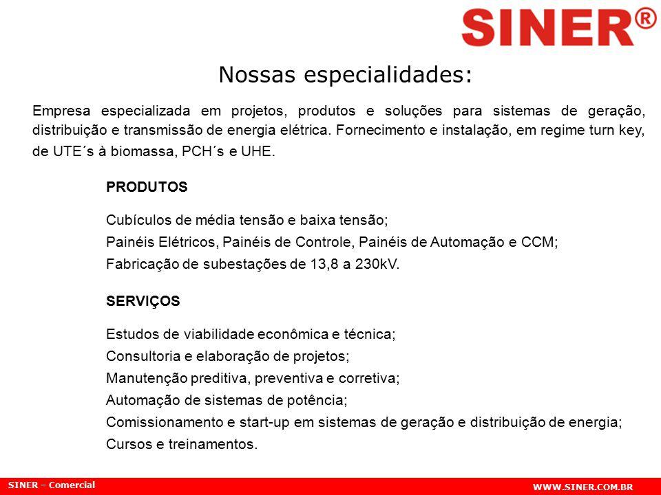 SINER – Comercial WWW.SINER.COM.BR Nossas especialidades: Empresa especializada em projetos, produtos e soluções para sistemas de geração, distribuiçã