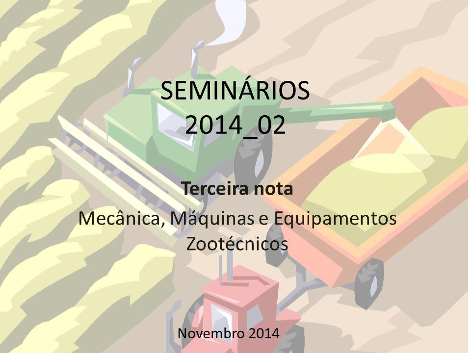 SEMINÁRIOS 2014_02 Terceira nota Mecânica, Máquinas e Equipamentos Zootécnicos Novembro 2014