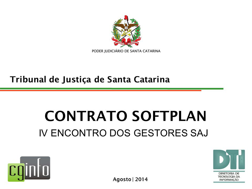 Tribunal de Justiça de Santa Catarina Agosto | 2014 CONTRATO SOFTPLAN IV ENCONTRO DOS GESTORES SAJ