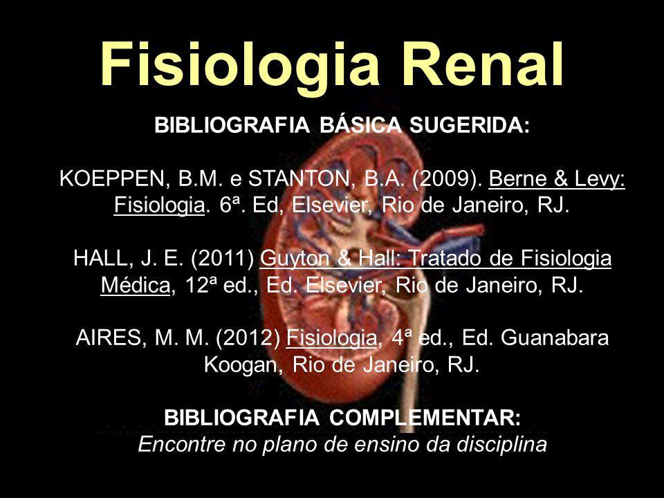 BIBLIOGRAFIA BÁSICA SUGERIDA: KOEPPEN, B.M. e STANTON, B.A. (2009). Berne & Levy: Fisiologia. 6ª. Ed, Elsevier, Rio de Janeiro, RJ. HALL, J. E. (2011)