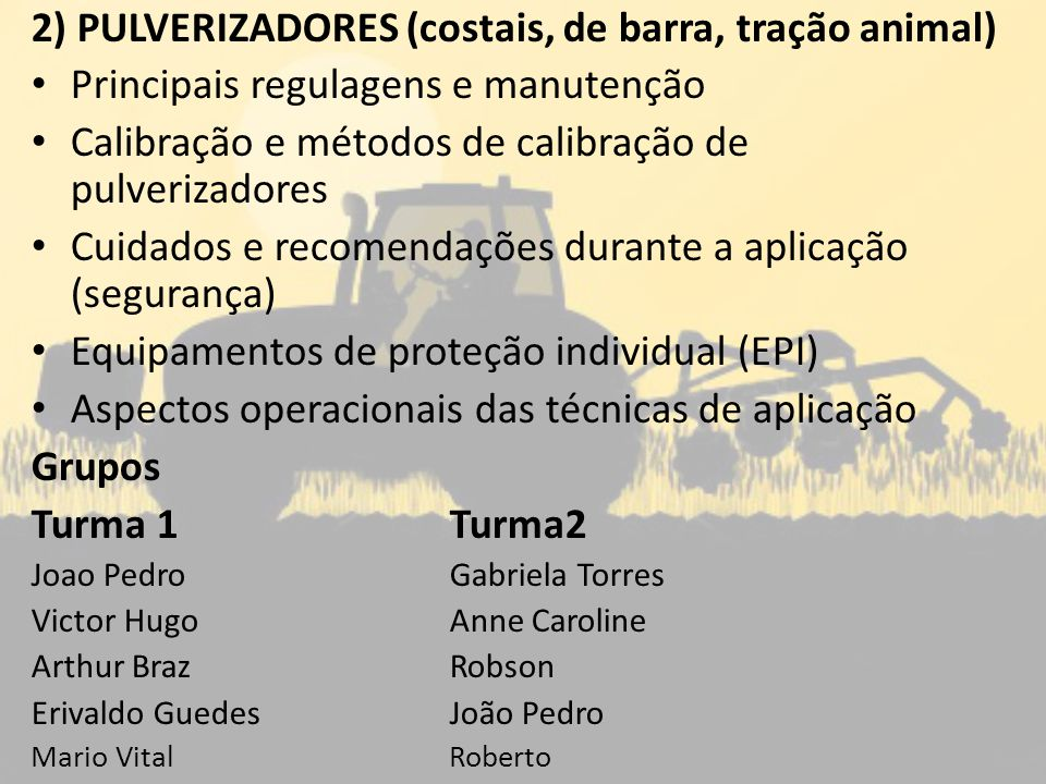 3) DISTRIBUIDORES DE FERTILIZANTES E ADUBOS (pendular, centrifugo) Principais regulagens e manutenção Calibração e metodologia de calibração dos distribuidores Metodologia da operação com distribuidores (procedimento) Principais tipos de distribuidores para distribuição de Fertilizantes e adubos Grupos Turma 1Turma2 José Ricardo Luan Jaime Cassio