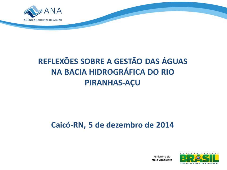 REFLEXÕES SOBRE A GESTÃO DAS ÁGUAS NA BACIA HIDROGRÁFICA DO RIO PIRANHAS-AÇU Caicó-RN, 5 de dezembro de 2014
