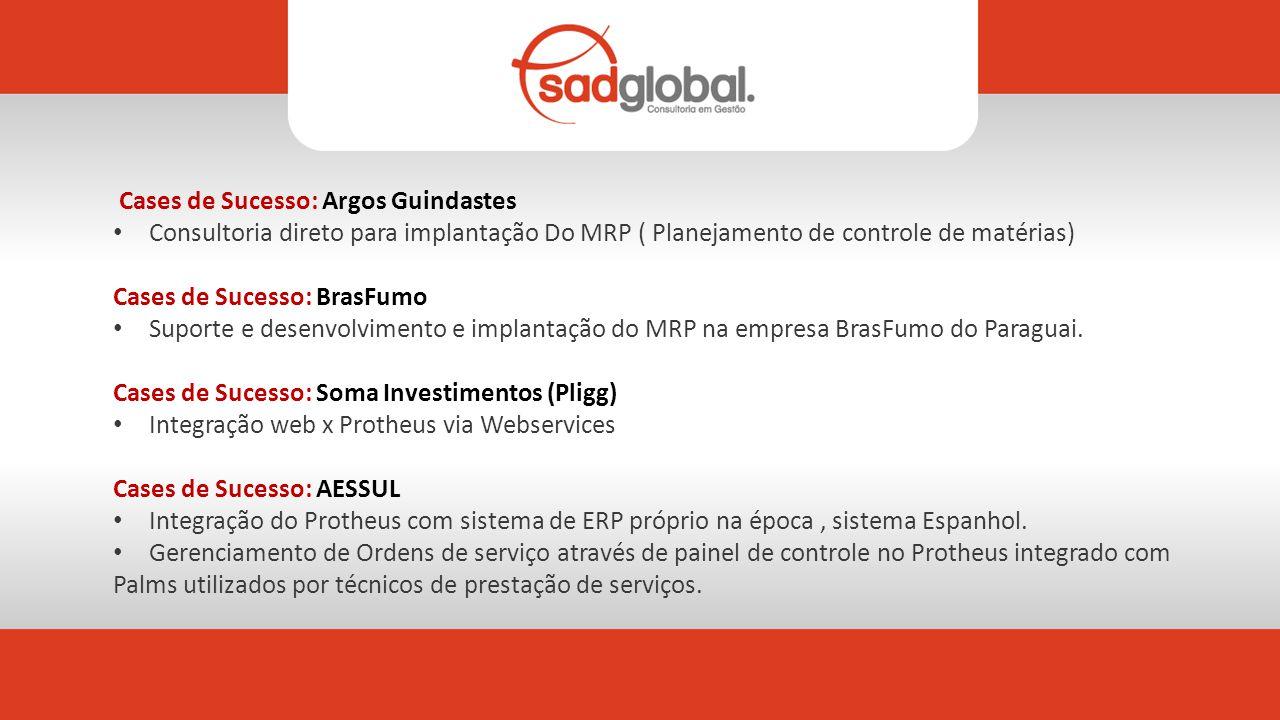 Cases de Sucesso: Argos Guindastes Consultoria direto para implantação Do MRP ( Planejamento de controle de matérias) Cases de Sucesso: BrasFumo Suporte e desenvolvimento e implantação do MRP na empresa BrasFumo do Paraguai.
