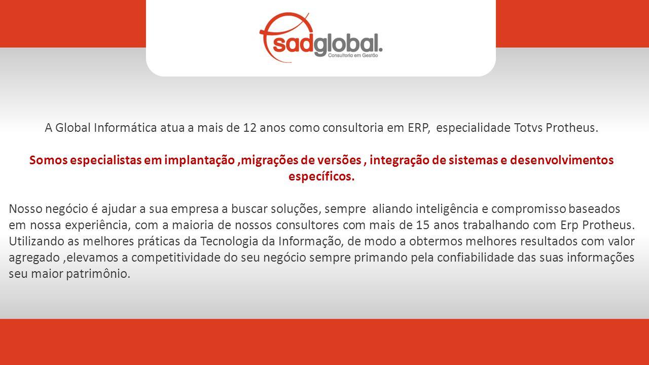 A Global Informática atua a mais de 12 anos como consultoria em ERP, especialidade Totvs Protheus.