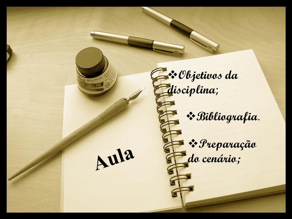  Objetivos da disciplina ;  Preparação do cenário;  Bibliografia. Aula