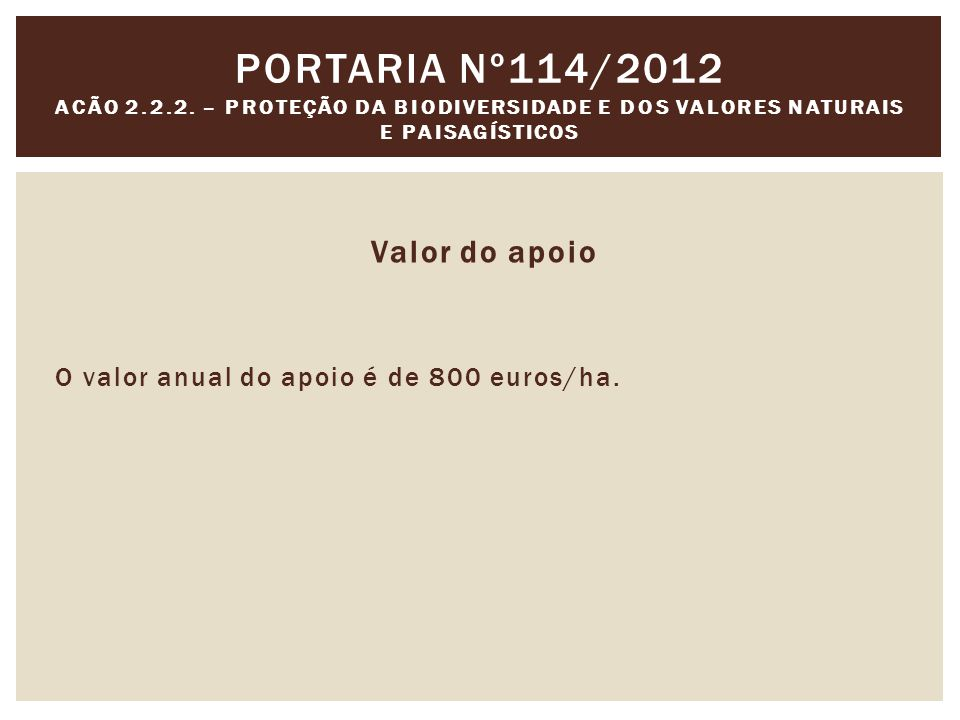 Valor do apoio O valor anual do apoio é de 800 euros/ha.