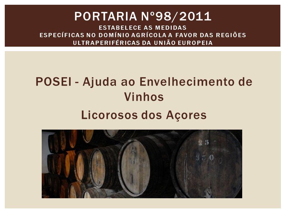 POSEI - Ajuda ao Envelhecimento de Vinhos Licorosos dos Açores PORTARIA Nº98/2011 ESTABELECE AS MEDIDAS ESPECÍFICAS NO DOMÍNIO AGRÍCOLA A FAVOR DAS REGIÕES ULTRAPERIFÉRICAS DA UNIÃO EUROPEIA