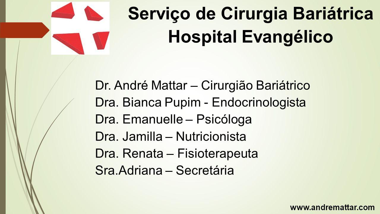 Serviço de Cirurgia Bariátrica Hospital Evangélico Dr. André Mattar – Cirurgião Bariátrico Dra. Bianca Pupim - Endocrinologista Dra. Emanuelle – Psicó