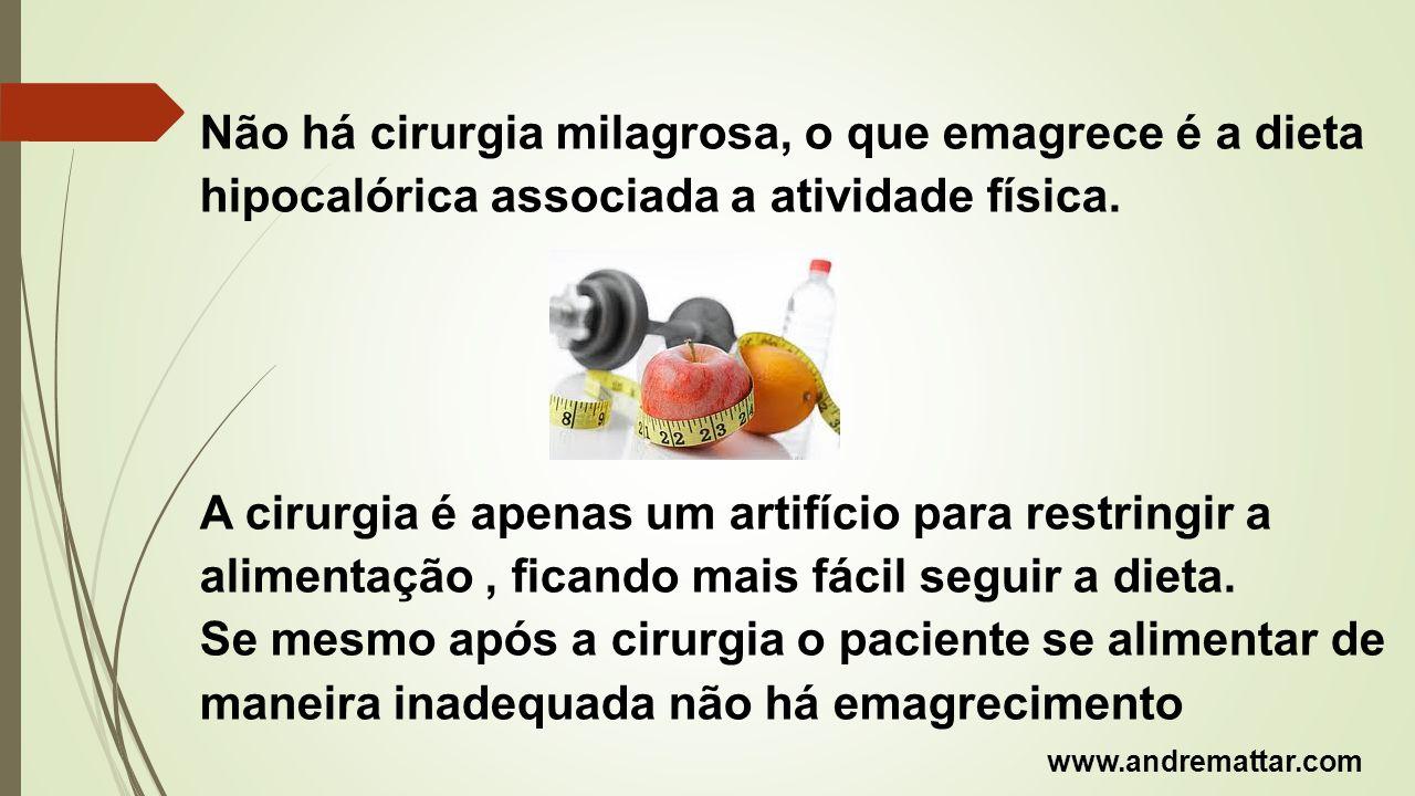 Não há cirurgia milagrosa, o que emagrece é a dieta hipocalórica associada a atividade física. A cirurgia é apenas um artifício para restringir a alim