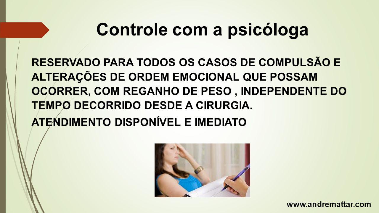 Controle com a psicóloga RESERVADO PARA TODOS OS CASOS DE COMPULSÃO E ALTERAÇÕES DE ORDEM EMOCIONAL QUE POSSAM OCORRER, COM REGANHO DE PESO, INDEPENDE