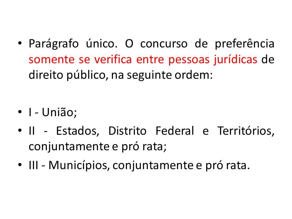 Parágrafo único. O concurso de preferência somente se verifica entre pessoas jurídicas de direito público, na seguinte ordem: I - União; II - Estados,