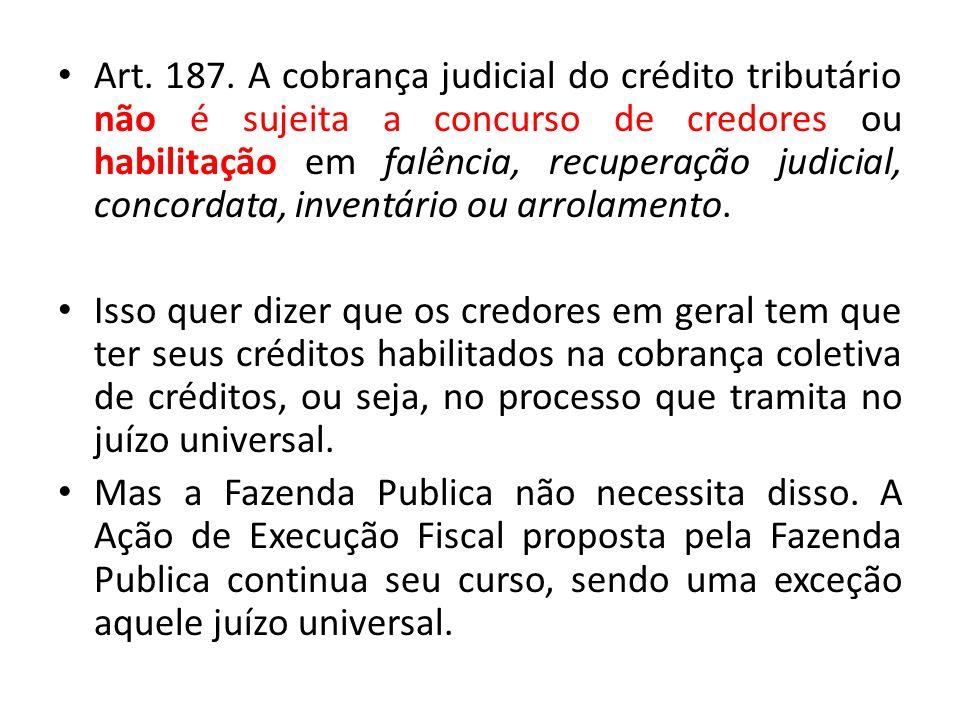 Art. 187. A cobrança judicial do crédito tributário não é sujeita a concurso de credores ou habilitação em falência, recuperação judicial, concordata,
