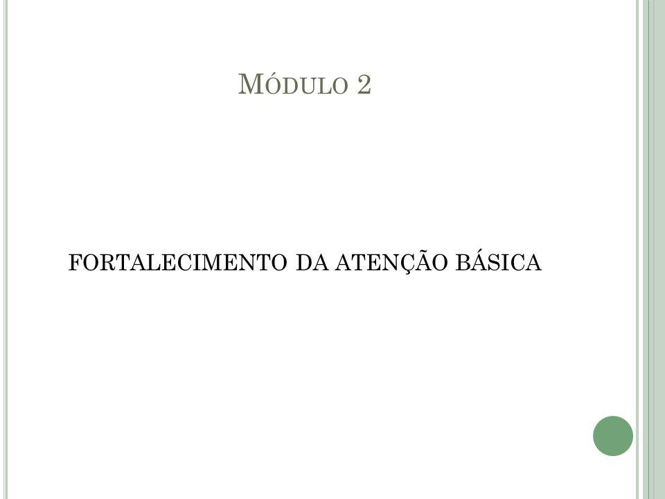 M ÓDULO 2 FORTALECIMENTO DA ATENÇÃO BÁSICA