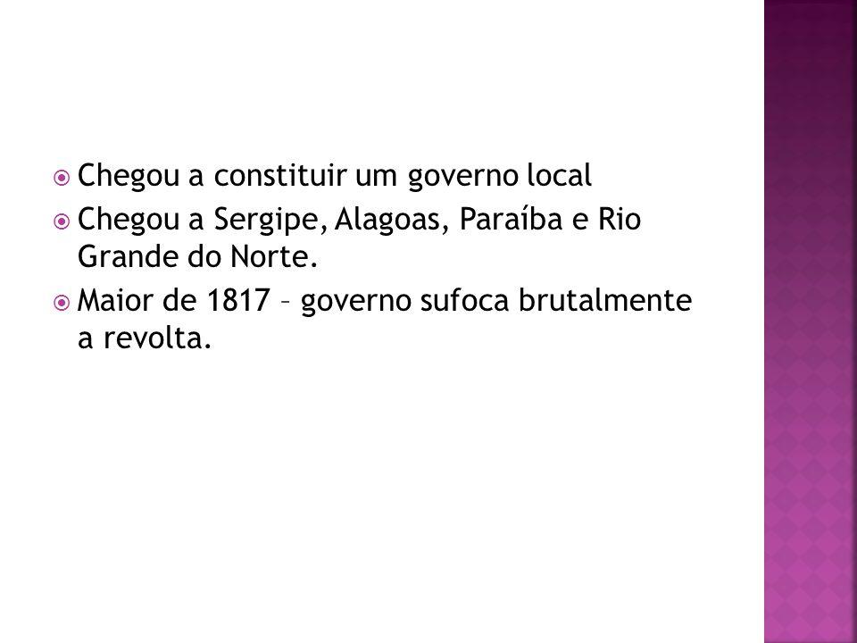  Chegou a constituir um governo local  Chegou a Sergipe, Alagoas, Paraíba e Rio Grande do Norte.