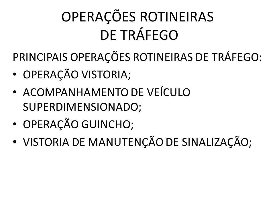 OPERAÇÕES ROTINEIRAS DE TRÁFEGO PRINCIPAIS OPERAÇÕES ROTINEIRAS DE TRÁFEGO: OPERAÇÃO VISTORIA; ACOMPANHAMENTO DE VEÍCULO SUPERDIMENSIONADO; OPERAÇÃO GUINCHO; VISTORIA DE MANUTENÇÃO DE SINALIZAÇÃO;