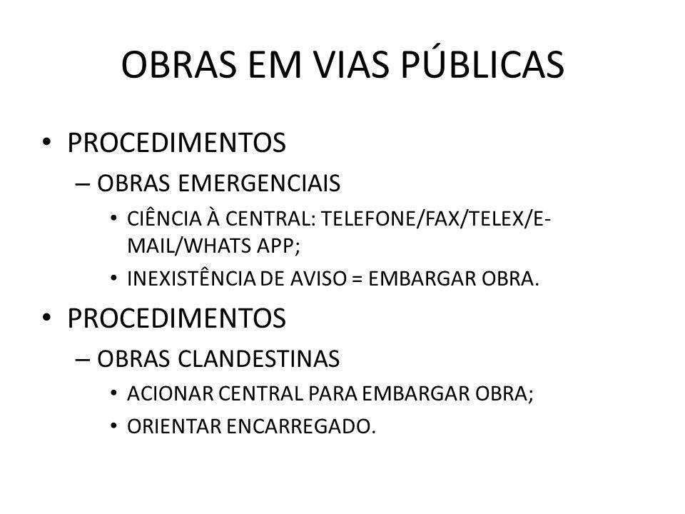 OBRAS EM VIAS PÚBLICAS PROCEDIMENTOS – OBRAS EMERGENCIAIS CIÊNCIA À CENTRAL: TELEFONE/FAX/TELEX/E- MAIL/WHATS APP; INEXISTÊNCIA DE AVISO = EMBARGAR OBRA.