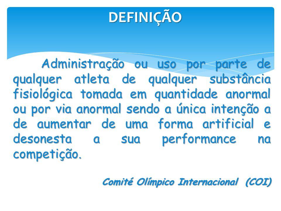 DEFINIÇÃO Administração ou uso por parte de qualquer atleta de qualquer substância fisiológica tomada em quantidade anormal ou por via anormal sendo a