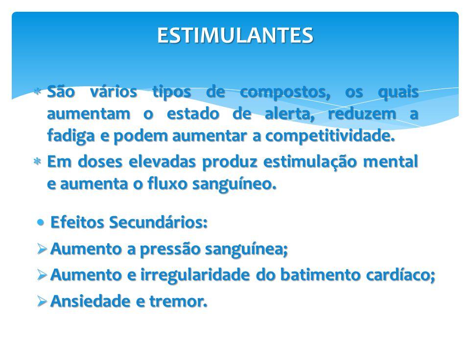 ESTIMULANTES  São vários tipos de compostos, os quais aumentam o estado de alerta, reduzem a fadiga e podem aumentar a competitividade.  Em doses el